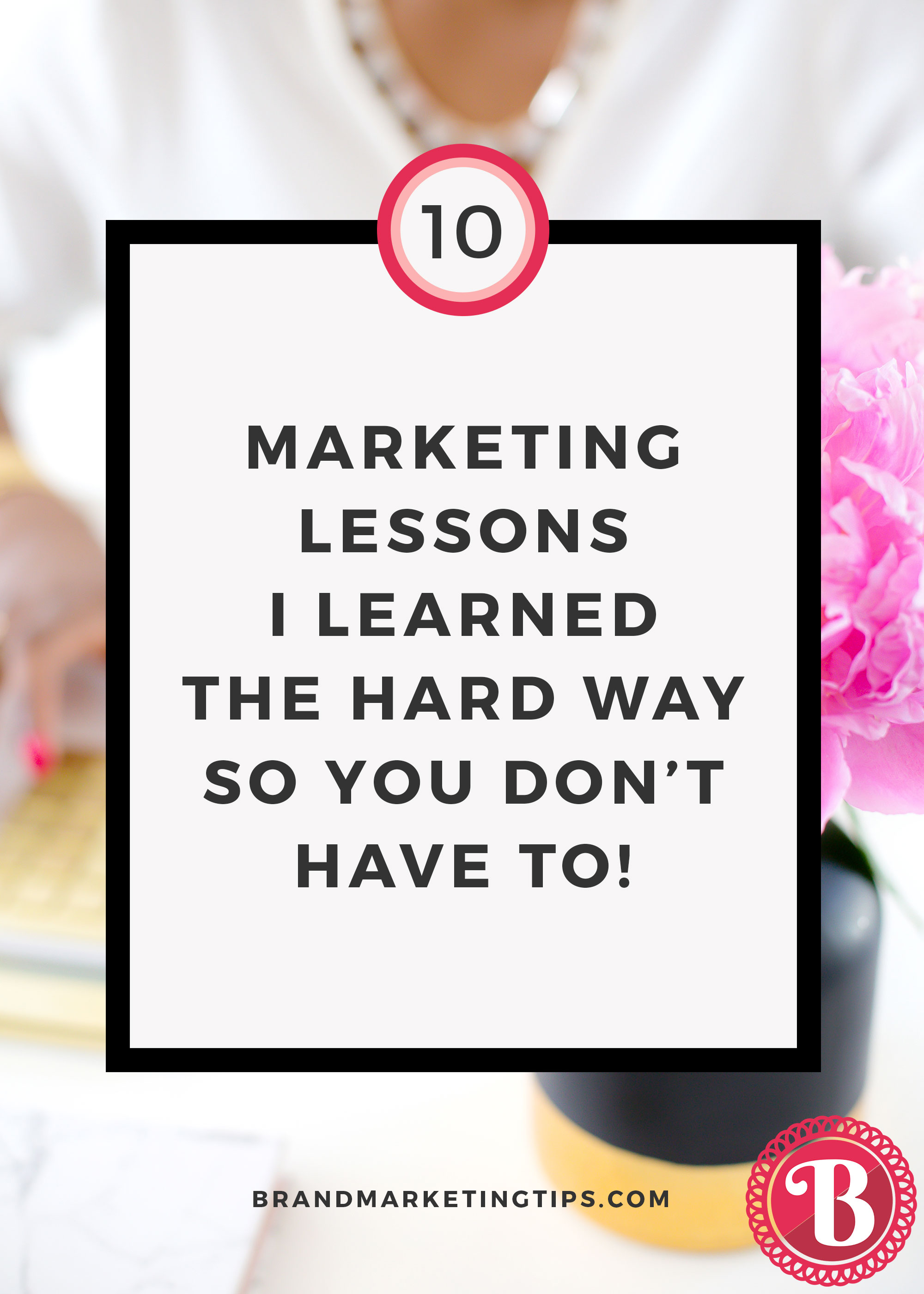10 Marketing Lessons I Learned the Hard Way