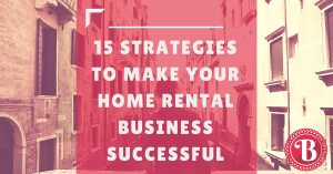 15 StrategiesTo Make Your Home Rental Business Successful